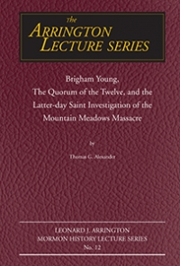 Brigham Young, the Quorum of the Twelve, and the Latter-Day Saint Investigation of the Mountain Meadows Massacre