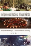 Indigenous Bodies, Maya Minds