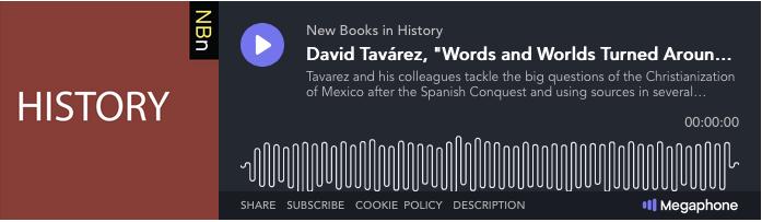 David Tavárez on New Books Network: History Podcast