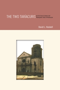The Two Taríacuris and the Early Colonial and Prehispanic Past of Michoacán