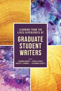 Learning from the Lived Experiences of Graduate Student Writers