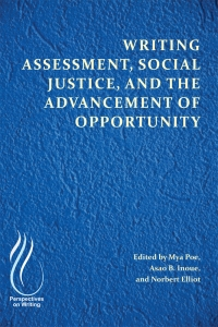 Writing Assessment, Social Justice, and the Advancement of Opportunity