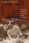 Wives, Mothers, and the Red Menace