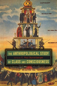 The Anthropological Study of Class and Consciousness