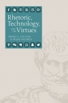 Rhetoric, Technology, and the Virtues