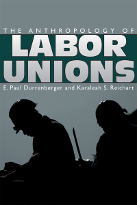 The Anthropology of Labor Unions