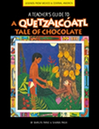 A Teacher's Guide to A Quetzalcoatl Tale of Chocolate