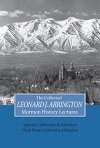 The Collected Leonard J. Arrington Mormon History Lectures
