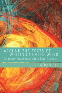 Around the Texts of Writing Center Work