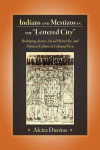 "Indians and Mestizos in the ""Lettered City"""